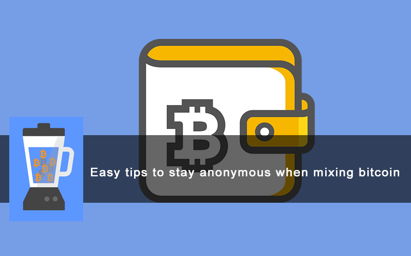 tips to stay anonymous when mixing bitcoin